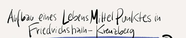Dokumentation der 1. Werkstatt zum Aufbau eines LebensMittelPunktes in Friedrichshain-Kreuzberg